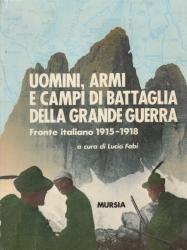 Uomini, armi e campi di battaglia della grande guerra