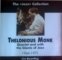 Thelonious Monk Quartet and with The Giants of Jazz, 1966-1971 [DOCUMENTO SONORO]