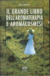 Il grande libro dell'aromaterapia e aromacosmesi