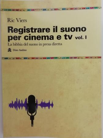 Registrare il suono per cinema e tv : [la bibbia del suono in presa diretta] / Ric Viers. Vol. 1