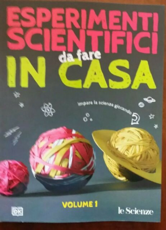 Esperimenti scientifici da fare in casa. Vol. 1