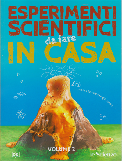 Esperimenti scientifici da fare in casa. Vol. 2