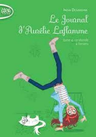 Le journal d'Aurélie Laflamme. Tome 4, Le monde à l'envers